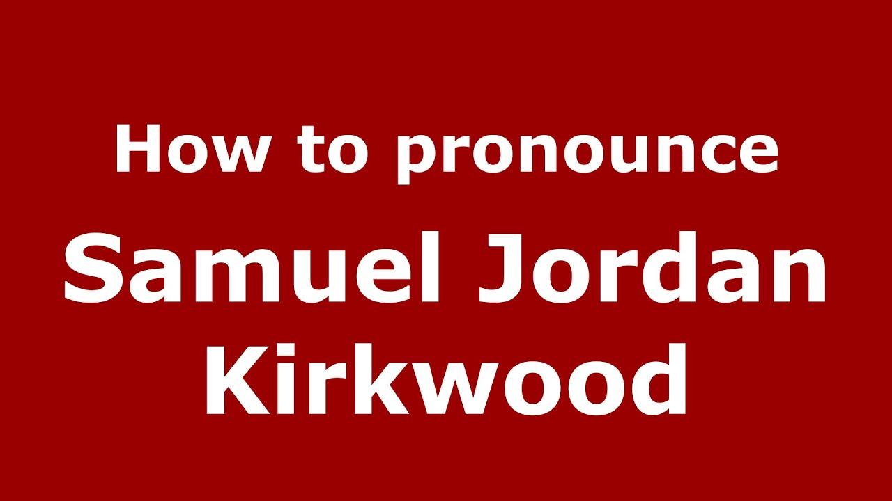 How to pronounce samuel jordan kirkwood american english for Kirkwood login