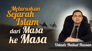 Ustadz Haikal Hassan - Meluruskan Sejarah dari Masa ke Masa