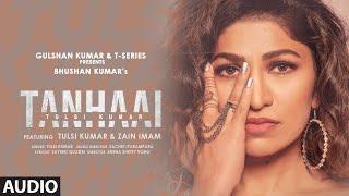 Tulsi Kumar: Tanhaai (AUDIO)   Sachet-Parampara, Zain I, Bhushan Kumar   Hindi Romantic Song 2020