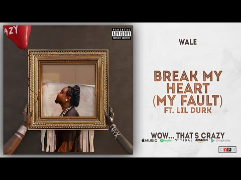 Wale - Break My Heart [My Fault] Ft. Lil Durk (Wow... that's crazy) Mp3