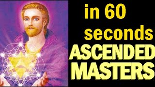 In 60 Seconds - 29 Ascended Masters