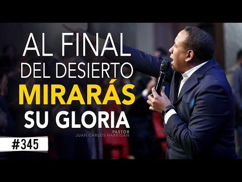 AL FINAL DEL DESIERTO MIRARAS SU GLORIA- Pastor Juan Carlos Harrigan