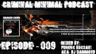 Criminal Minimal Podcast #009 - mixed by Ferenc Bucsani aka DJ Hammond (incl. Download Link)