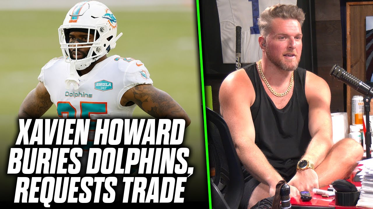 Pat McAfee Reacts Xavien Howard Buries Dolphins, Requests Trade