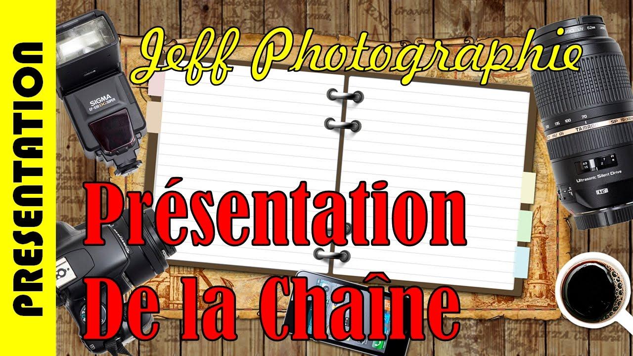 Présentation de la chaîne Jeff Photographie - Episode n°00