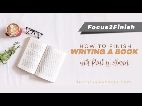 Focus2Finish Session - How to Finish Writing a Book with Paul Wallman