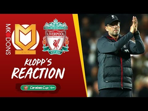 Klopp's reaction: 'The boys showed in moments how good they are' | MK Dons vs Liverpool