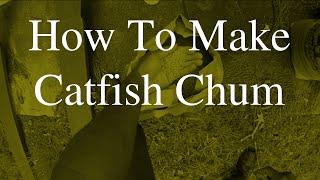 How To Make Catfish Chum