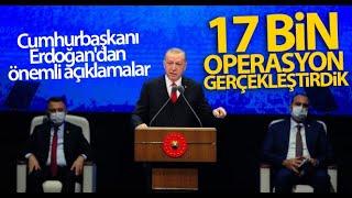 Cumhurbaşkanı Erdoğandan Önemli Açıklamalar 17 Bin Operasyon Gerçekleştirdik