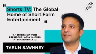 Shorts TV: The Global Home of Short Form Entertainment | In Conversation with Tarun Sawhney