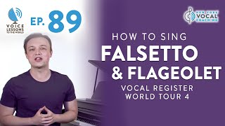"""Ep. 89 """"How To Sing Falsetto & Flageolet"""" - Vocal Register World Tour Part 4"""