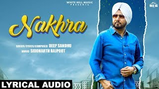 Nakhra (Lyrical Audio) | Deep Sandhu | New Song 2019| White Hill Music