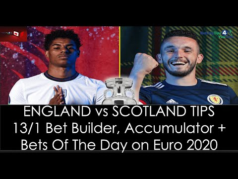 England vs Scotland Betting Tips | Friday Euro 2020 Best Bets | Accas & Bet Builder