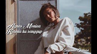 Agnes monica - karena ku sanggup (lirik)