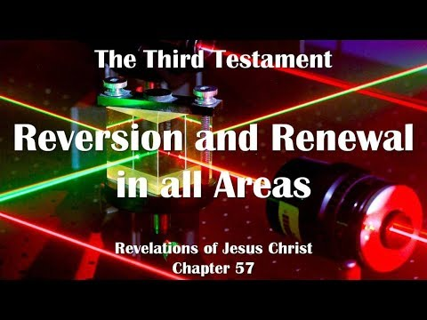 57. REVERSION & RENEWAL IN ALL HUMAN AREAS ❤️ THE THIRD TESTAMENT ❤️ Revelations of Jesus Christ
