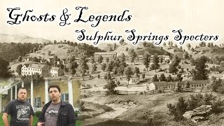 Ghosts and Legends Episode 9: Sulphur Springs Specters Documentary