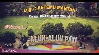 LAGU KETEMU MANTAN (ALUN-ALUN PATI)    Karya By : AKAR MUSIC Official