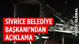 Sivrice Belediye Başkanı'ndan Elazığ'daki Depreme İlişkin Açıklama