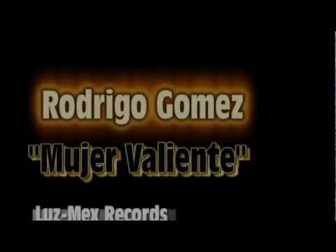 Rodrigo Gomez -Mujer Valiente