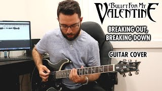 Bullet For My Valentine - Breaking Out, Breaking Down (Guitar Cover)