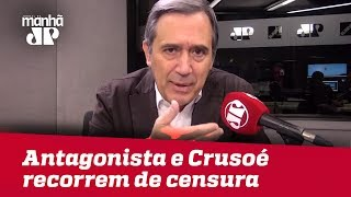 Antagonista e Crusoé recorrem de censura | #MarcoAntonioVilla