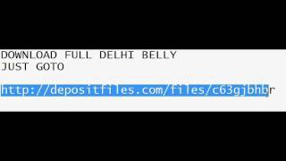 DOWNLOAD DELHI BELLY FULL..FREE OF COST