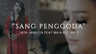Gambar cover TATA JANEETA feat MAIA ESTIANTY - Sang Penggoda (Official Music Video)