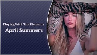 April Summers: Playing With The Elements