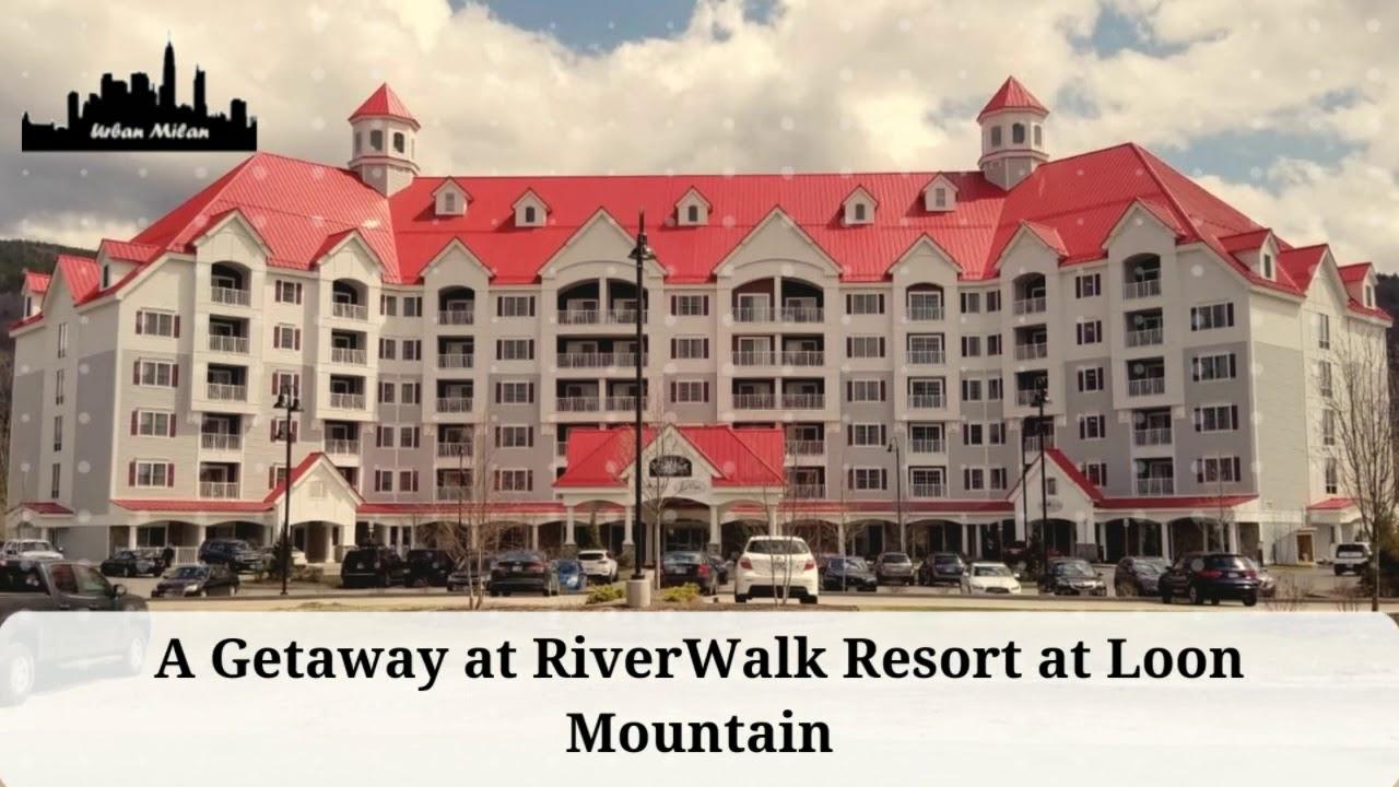 a getaway at riverwalk resort at loon mountain - youtube