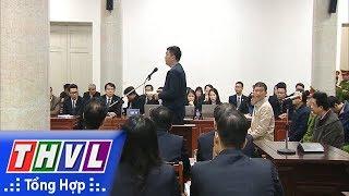 THVL | Bị cáo Đinh La Thăng xin lỗi Đảng, Nhà nước và nhân dân cả nước