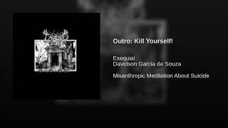 Outro: Kill Yourself!