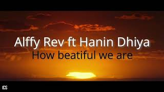 Alffy Rev ft Hanin Dhiya - How beatiful we are (Lyrics Video)