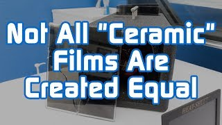 """Not All """"Ceramic"""" Films Are Created Equal"""