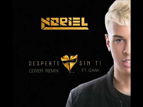 Desperte Sin Ti - Noriel x iZaak (Cover Remix)