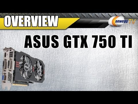 ASUS GTX750TI-OC-2GD5 GeForce GTX 750 Ti Video Card Overview - Newegg TV