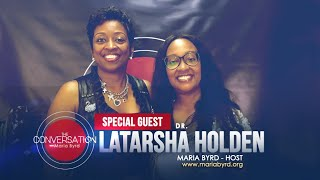 Guest Dr. Latarsha Holden - The Conversation with Maria Byrd