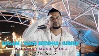 Sugam Yama Buddha Girish - Kalakaar Music Video   Behind The Scene
