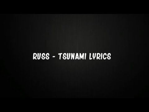 Russ - Tsunami Lyrics