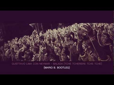 Gusttavo Lima Con Neymar - Balada (Tche Tcherere Tche Tche)(Mario B. Bootleg) HD