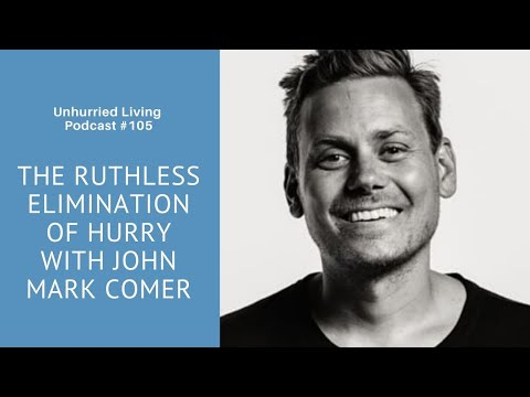 Podcast: The Ruthless Elimination Of Hurry With John Mark Comer