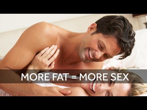 More Fat = More Sex...Really!