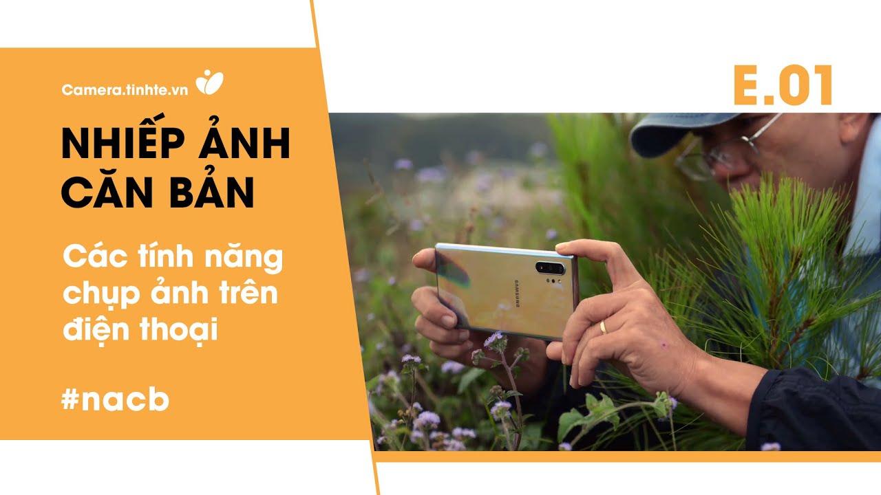 Các tính năng chụp ảnh trên điện thoại – Nhiếp Ảnh Căn Bản E01