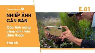 Các tính năng chụp ảnh trên điện thoại - Nhiếp Ảnh Căn Bản E01