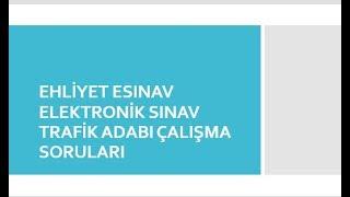 EHLİYET ESINAV ELEKTRONİK SINAV TRAFİK ADABI ÇALIŞMA SORULARI