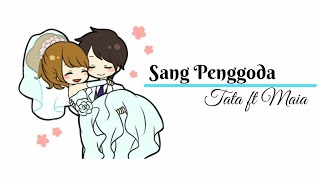 Sang Penggoda || Tata ft Maia || Lirik Video Animasi