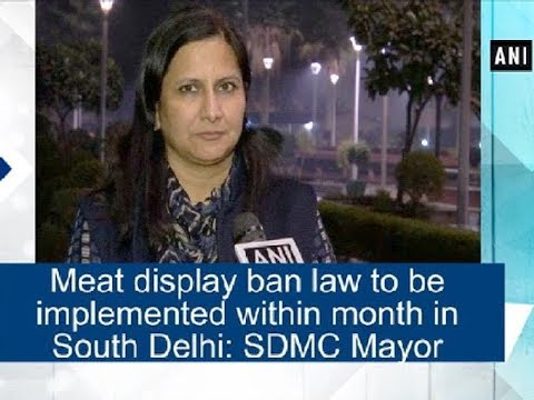 Meat display ban law to be implemented within month in South Delhi: SDMC Mayor - Delhi News