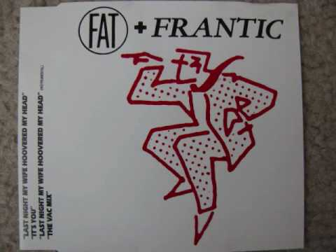 Fat And Frantic - Last Night My Wife Hoovered My Head (1989) (Audio)