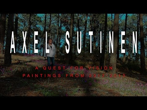 """AXEL SUTINEN  """"A QUEST FOR VISION""""  PAINTINGS FROM 2012-2013"""