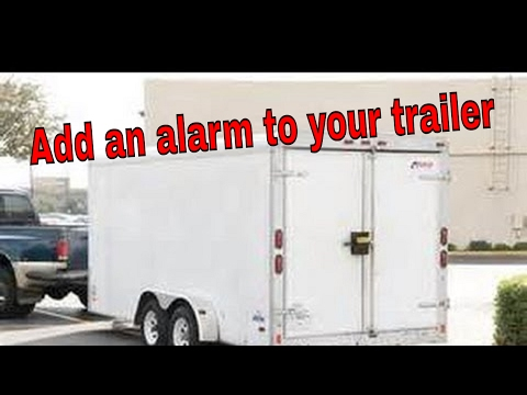 How To add an alarm on your trailer to secure it from thieves.