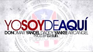 Yo Soy De Aqui  Don Omar ft. Daddy Yankee,Arcangel,Yandel